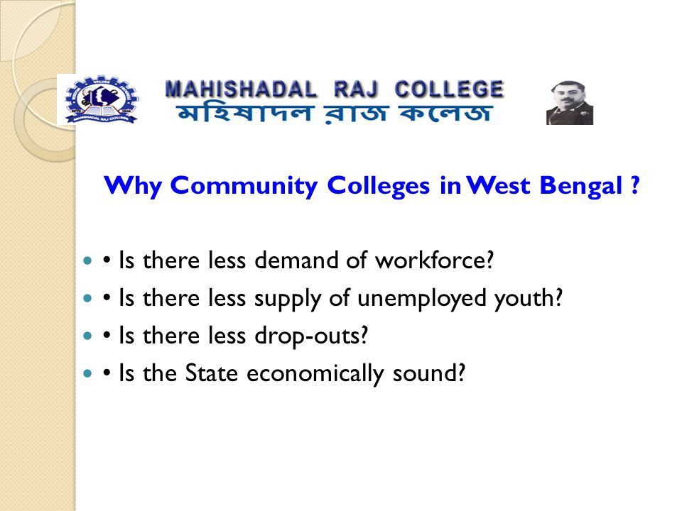 Why Community Colleges in West Bengal ? Is there less demand of workforce? Is there less supply of unemployed youth? Is there less drop-outs? Is the S