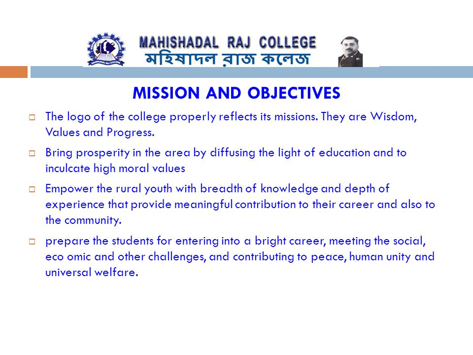 MISSION AND OBJECTIVES  The logo of the college properly reflects its missions. They are Wisdom, Values and Progress.  Bring prosperity in the area