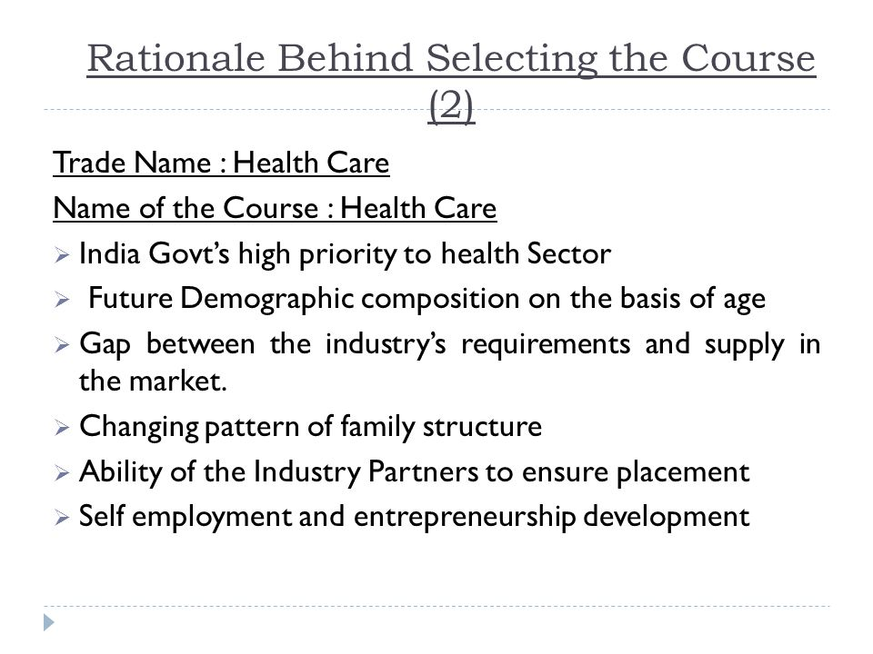 Rationale Behind Selecting the Course (2) Trade Name : Health Care Name of the Course : Health Care  India Govt's high priority to health Sector  Fu
