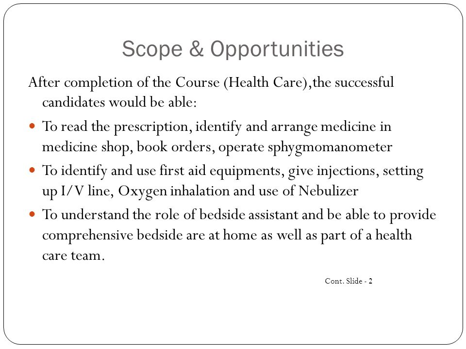 Scope & Opportunities After completion of the Course (Health Care),the successful candidates would be able: To read the prescription, identify and arr