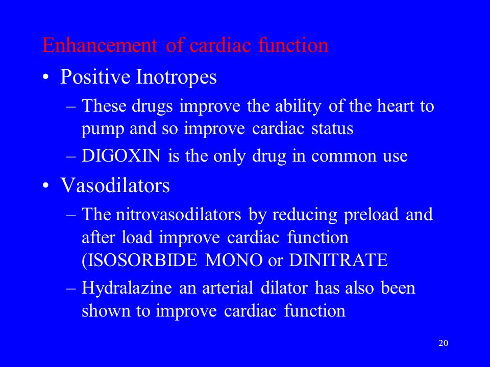 20 Enhancement of cardiac function Positive Inotropes –These drugs improve the ability of the heart to pump and so improve cardiac status –DIGOXIN is