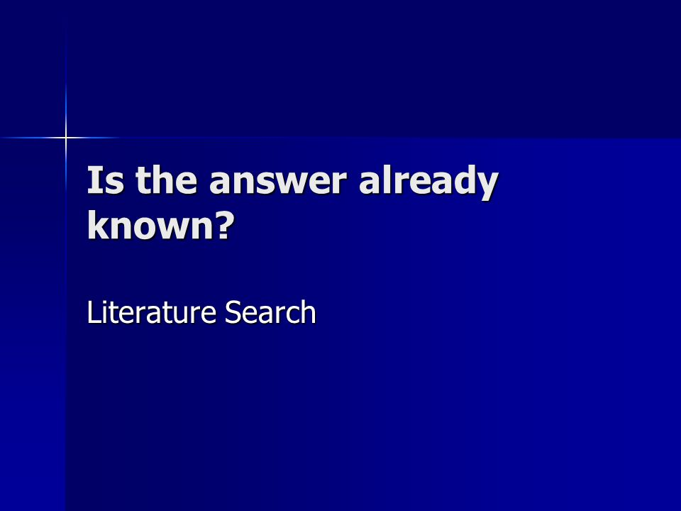 Is the answer already known Literature Search