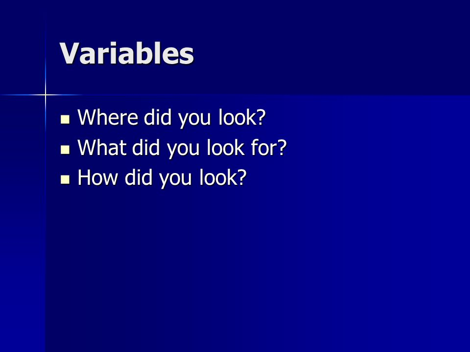 Variables Where did you look. Where did you look.