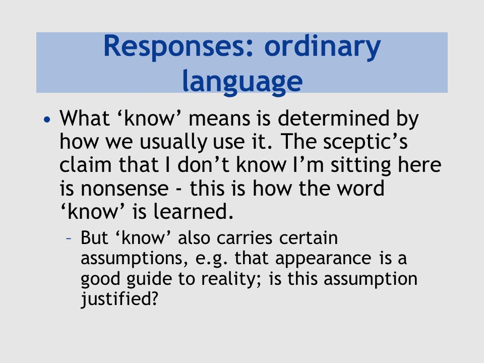 Responses: ordinary language What 'know' means is determined by how we usually use it.