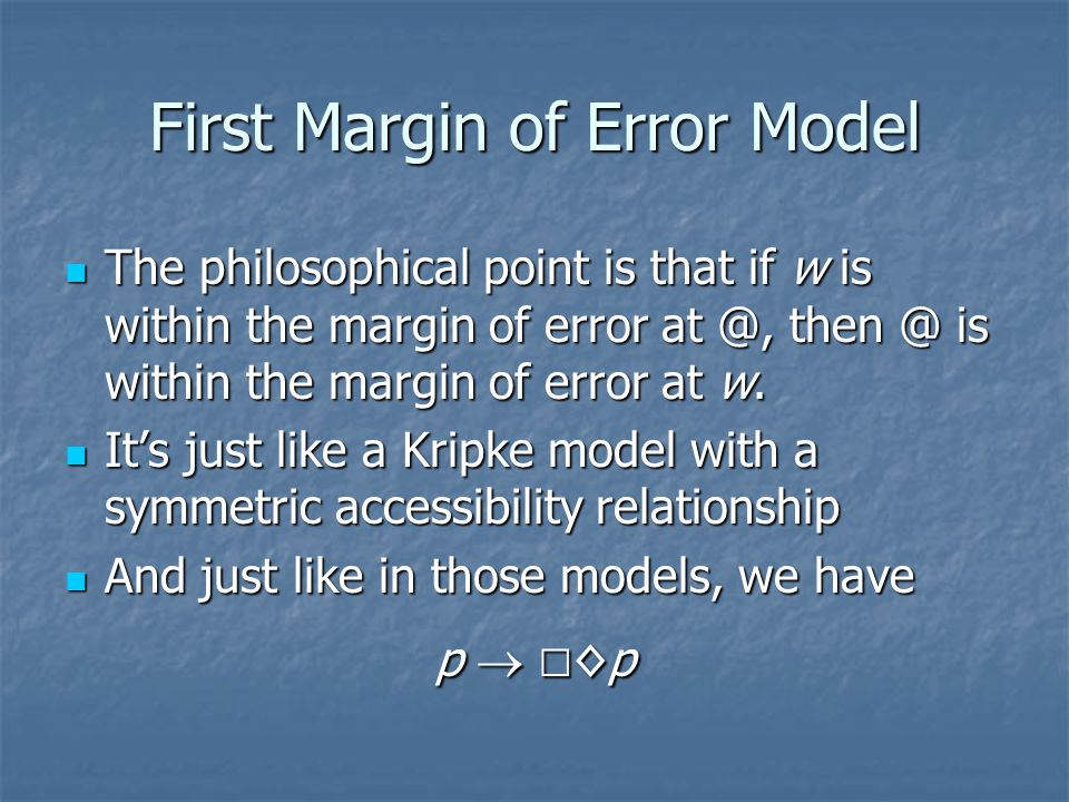 First Margin of Error Model The philosophical point is that if w is within the margin of error at @, then @ is within the margin of error at w.