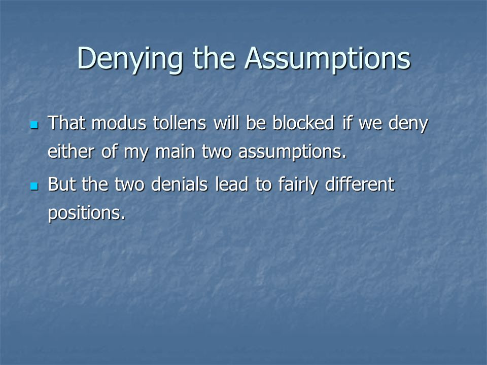 Denying the Assumptions That modus tollens will be blocked if we deny either of my main two assumptions.