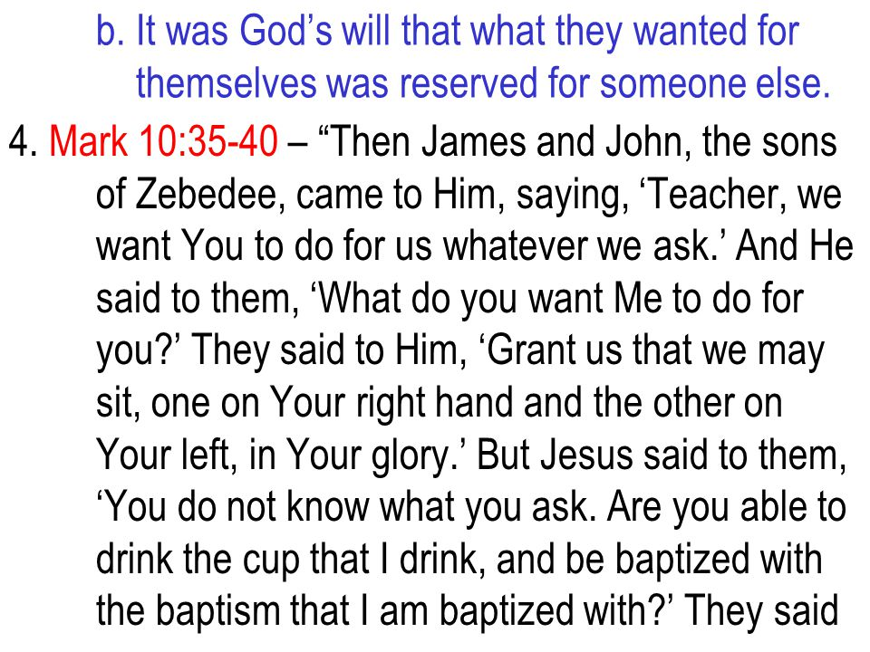 """b. It was God's will that what they wanted for themselves was reserved for someone else. 4. Mark 10:35-40 – """"Then James and John, the sons of Zebedee,"""