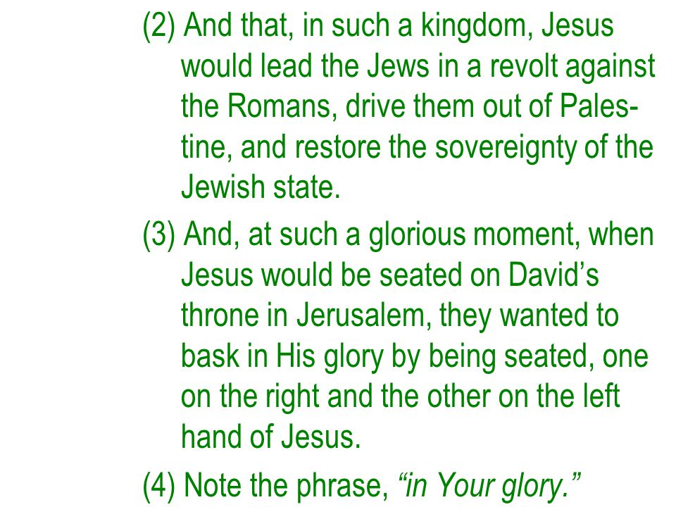 (2) And that, in such a kingdom, Jesus would lead the Jews in a revolt against the Romans, drive them out of Pales- tine, and restore the sovereignty