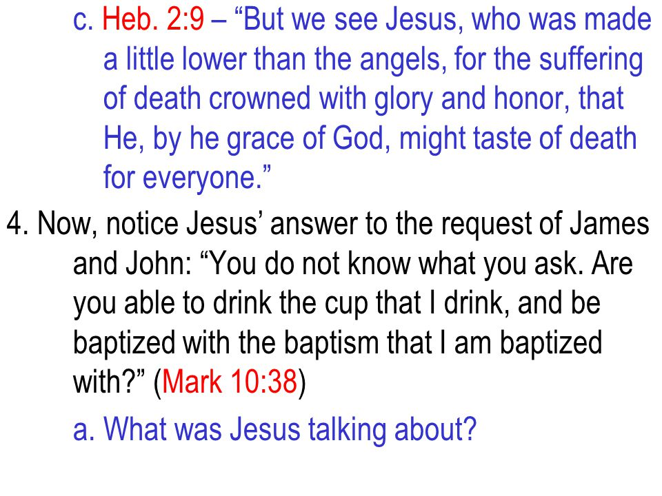 """c. Heb. 2:9 – """"But we see Jesus, who was made a little lower than the angels, for the suffering of death crowned with glory and honor, that He, by he"""