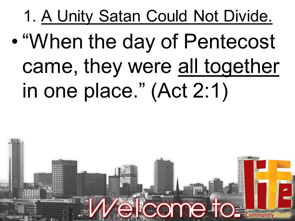 1. A Unity Satan Could Not Divide.