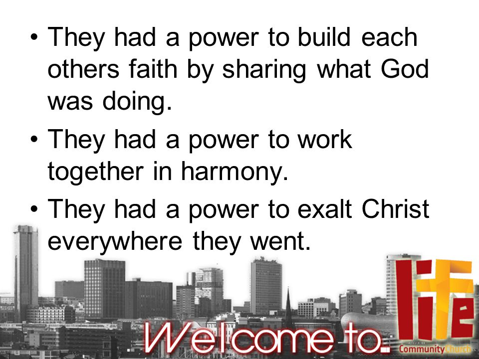 They had a power to build each others faith by sharing what God was doing.