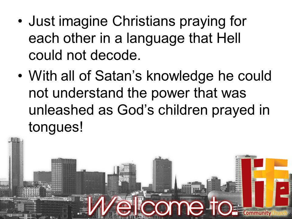 Just imagine Christians praying for each other in a language that Hell could not decode.