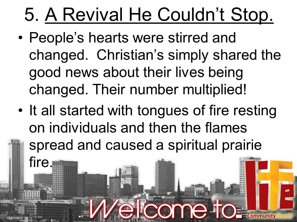 5. A Revival He Couldn't Stop. People's hearts were stirred and changed.