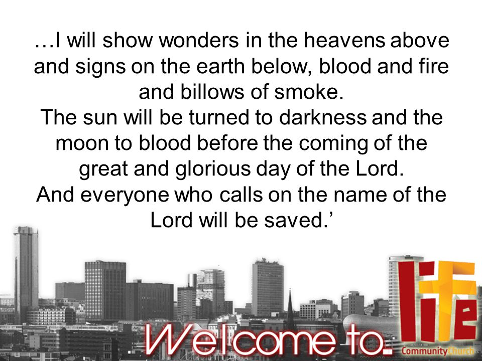 …I will show wonders in the heavens above and signs on the earth below, blood and fire and billows of smoke.