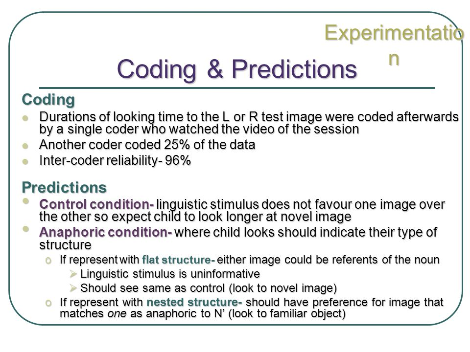 Coding & Predictions Coding Durations of looking time to the L or R test image were coded afterwards by a single coder who watched the video of the se