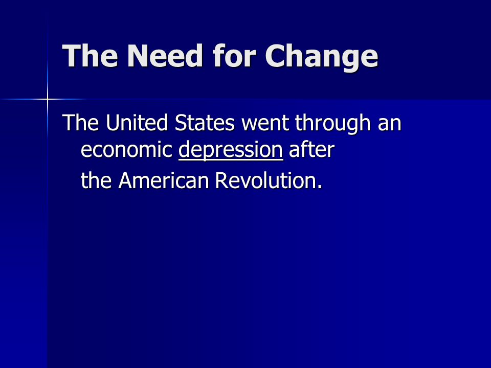 The Need for Change The United States went through an economic depression after the American Revolution.