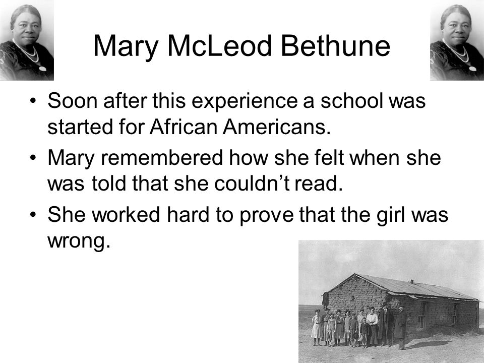 Mary McLeod Bethune The school didn't have a building.