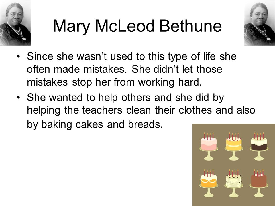 Mary McLeod Bethune She was on the debate team: a team that competes by making arguments for or against an idea.