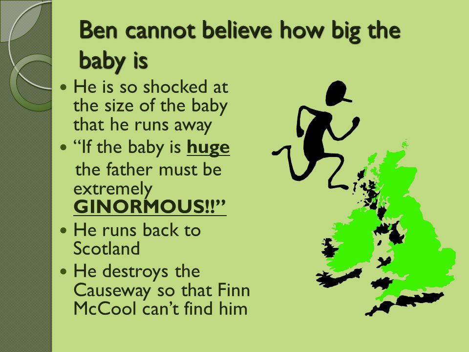 """Ben cannot believe how big the baby is He is so shocked at the size of the baby that he runs away """"If the baby is huge the father must be extremely GI"""