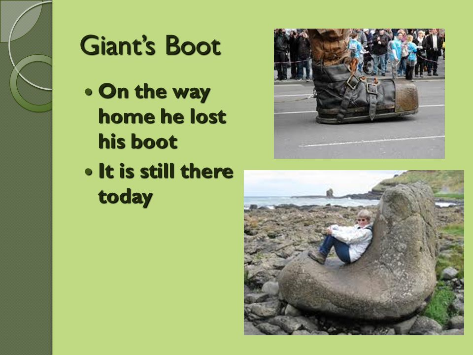 Giant's Boot On the way home he lost his boot On the way home he lost his boot It is still there today It is still there today