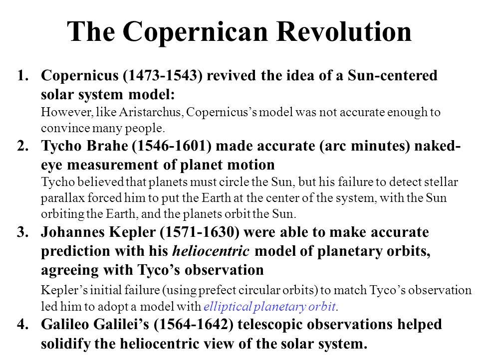 The Copernican Revolution 1.Copernicus (1473-1543) revived the idea of a Sun-centered solar system model: However, like Aristarchus, Copernicus's mode