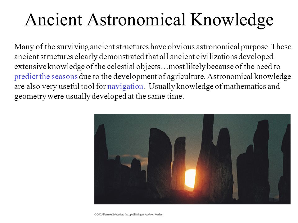 Ancient Astronomical Knowledge Many of the surviving ancient structures have obvious astronomical purpose. These ancient structures clearly demonstrat