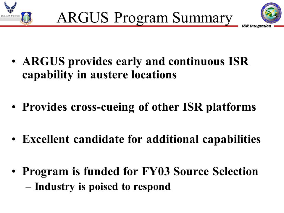 ISR Integration ARGUS Program Summary ARGUS provides early and continuous ISR capability in austere locations Provides cross-cueing of other ISR platf