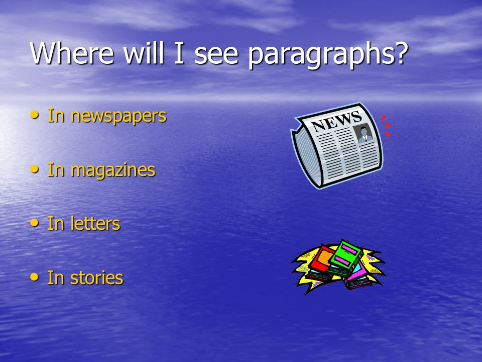 Where will I see paragraphs? In newspapers In newspapers In magazines In magazines In letters In letters In stories In stories