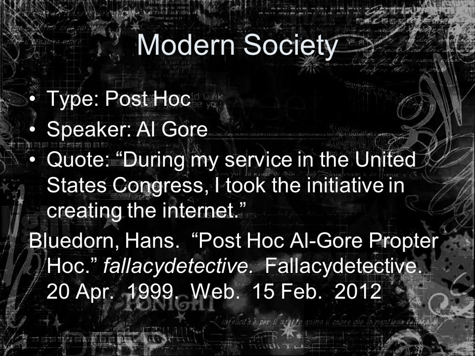 """Modern Society Type: Post Hoc Speaker: Al Gore Quote: """"During my service in the United States Congress, I took the initiative in creating the internet"""