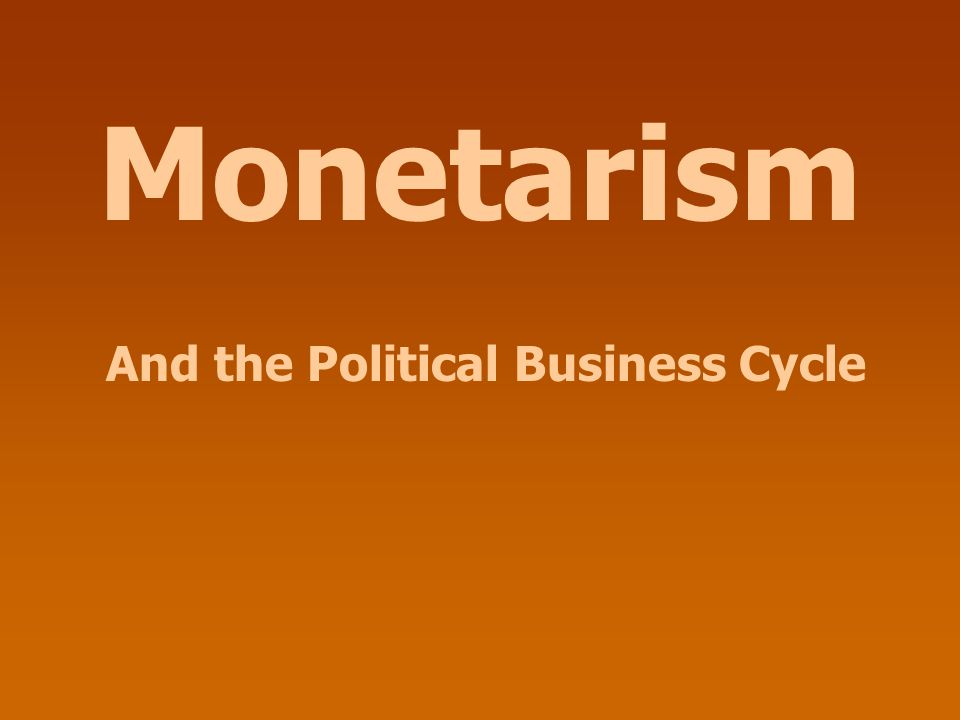 Monetarism And the Political Business Cycle