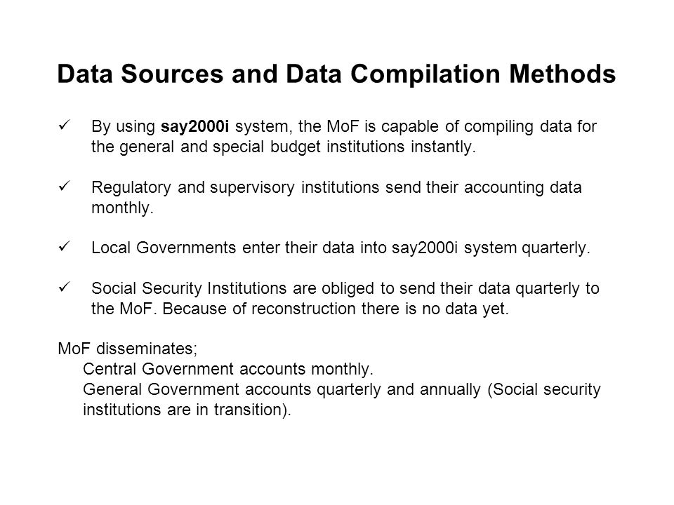 Data Sources and Data Compilation Methods By using say2000i system, the MoF is capable of compiling data for the general and special budget institutions instantly.