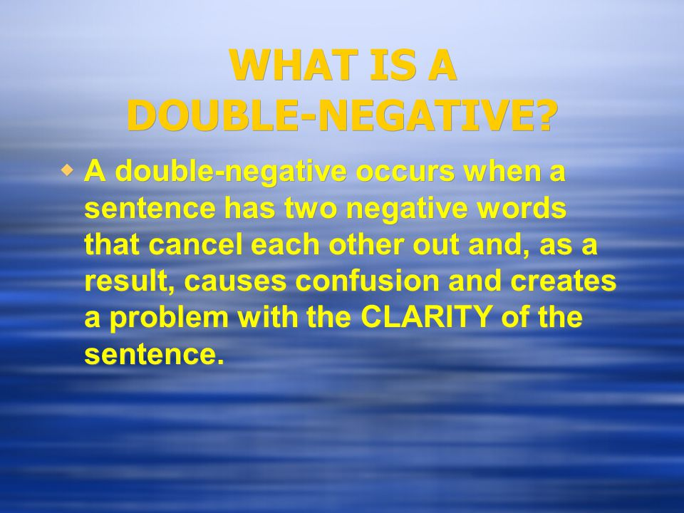 WHAT IS A DOUBLE-NEGATIVE.