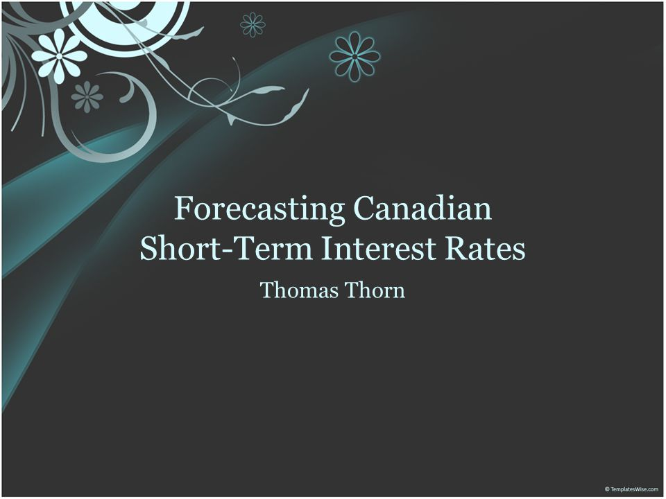 Forecasting Canadian Short-Term Interest Rates Thomas Thorn