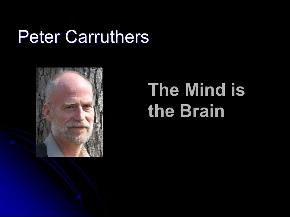 Peter Carruthers The Mind is the Brain