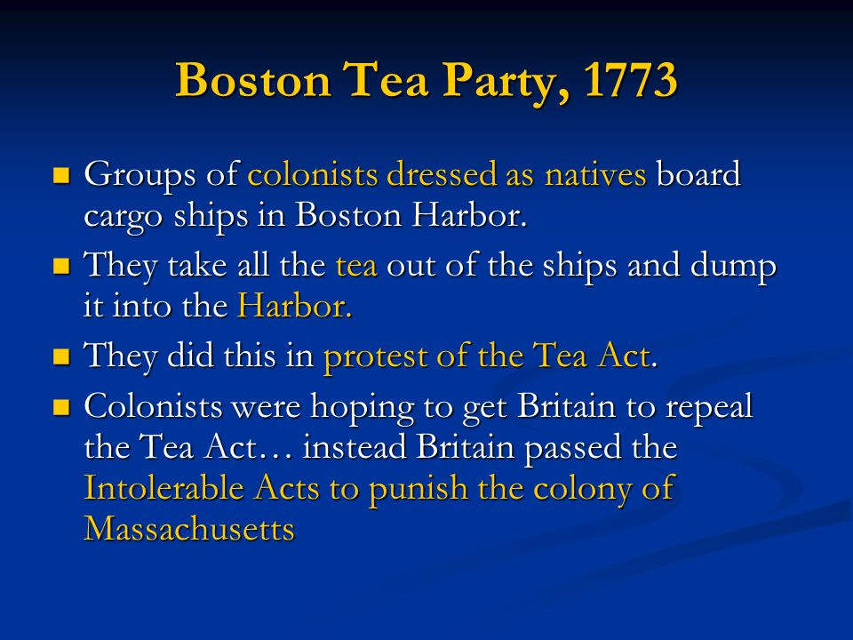 Boston Tea Party, 1773 Groups of colonists dressed as natives board cargo ships in Boston Harbor. Groups of colonists dressed as natives board cargo s