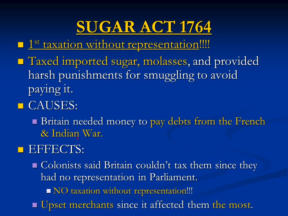 SUGAR ACT 1764 1 st taxation without representation!!!.