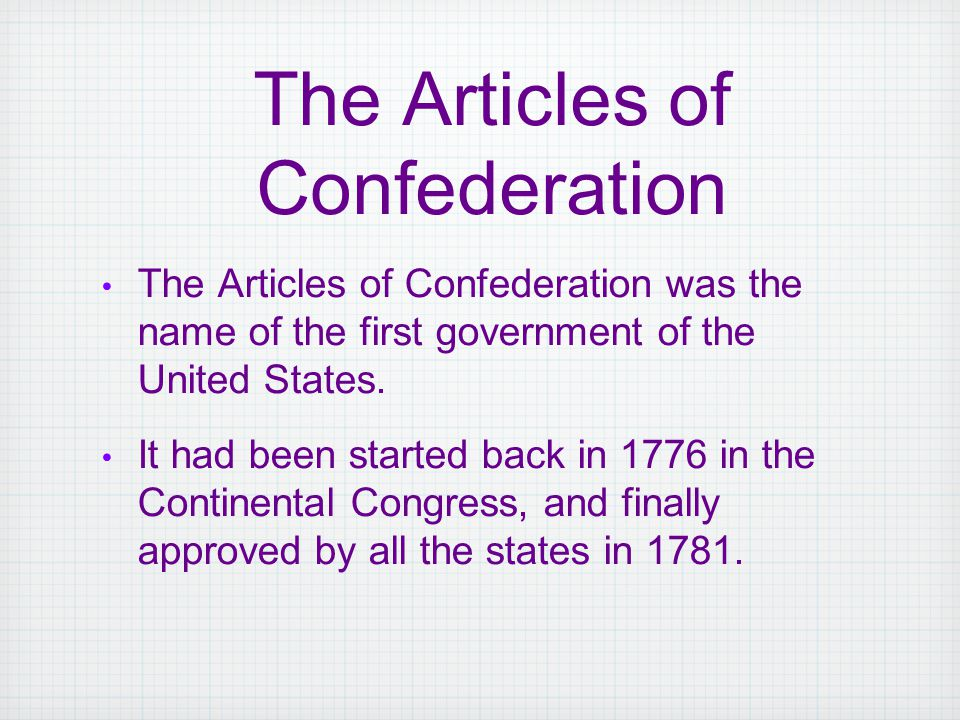 The Articles of Confederation was the name of the first government of the United States.