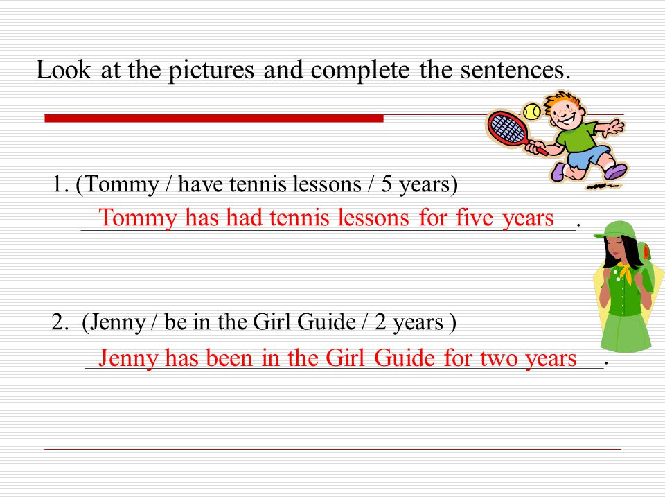 Look at the pictures and complete the sentences.1.