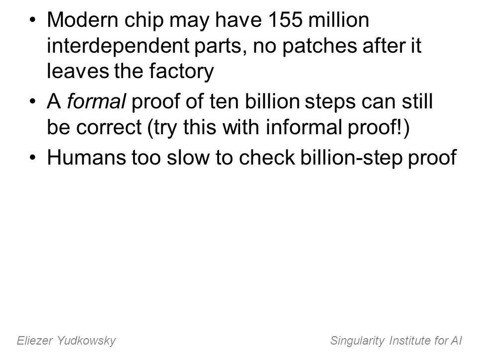 Modern chip may have 155 million interdependent parts, no patches after it leaves the factory A formal proof of ten billion steps can still be correct