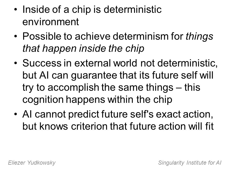 Inside of a chip is deterministic environment Possible to achieve determinism for things that happen inside the chip Success in external world not det