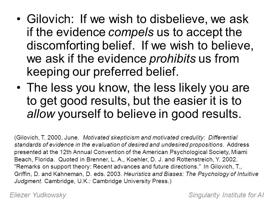 Gilovich: If we wish to disbelieve, we ask if the evidence compels us to accept the discomforting belief. If we wish to believe, we ask if the evidenc