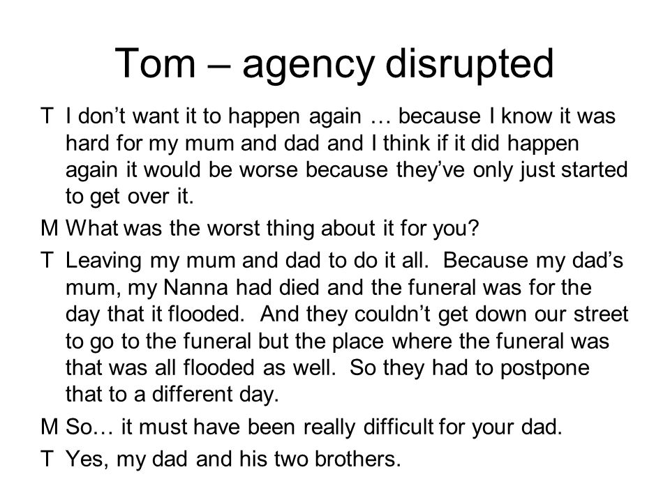 Tom – agency disrupted TI don't want it to happen again … because I know it was hard for my mum and dad and I think if it did happen again it would be worse because they've only just started to get over it.