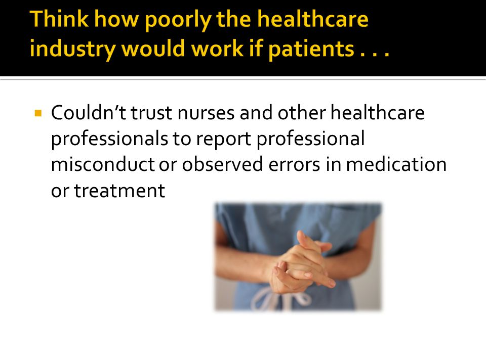  Couldn't trust nurses and other healthcare professionals to report professional misconduct or observed errors in medication or treatment