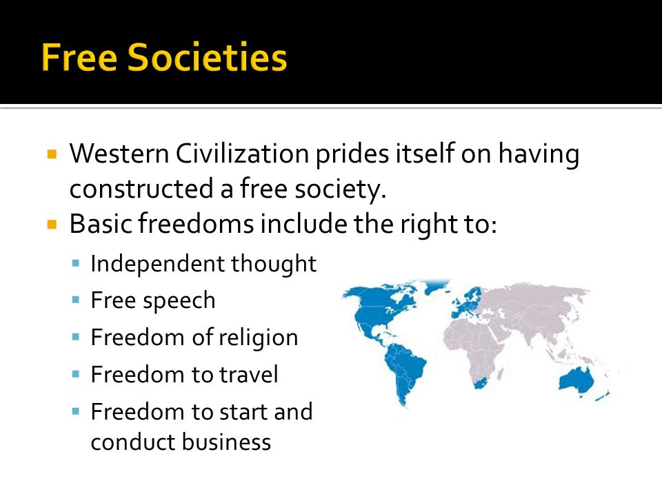  Western Civilization prides itself on having constructed a free society.