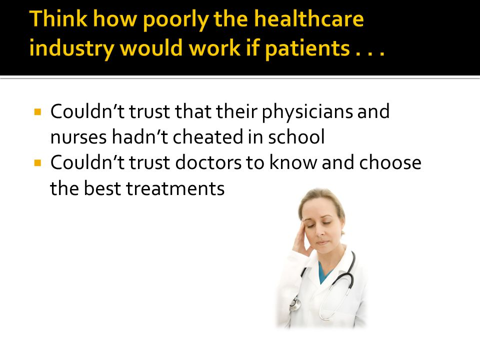  Couldn't trust that their physicians and nurses hadn't cheated in school  Couldn't trust doctors to know and choose the best treatments