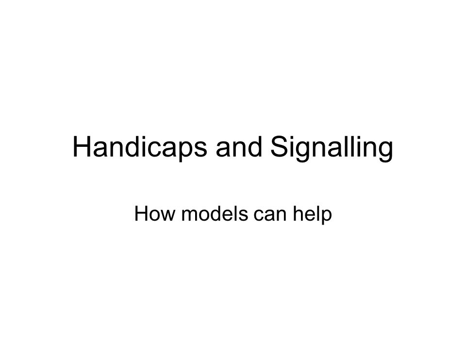 Handicaps and Signalling How models can help