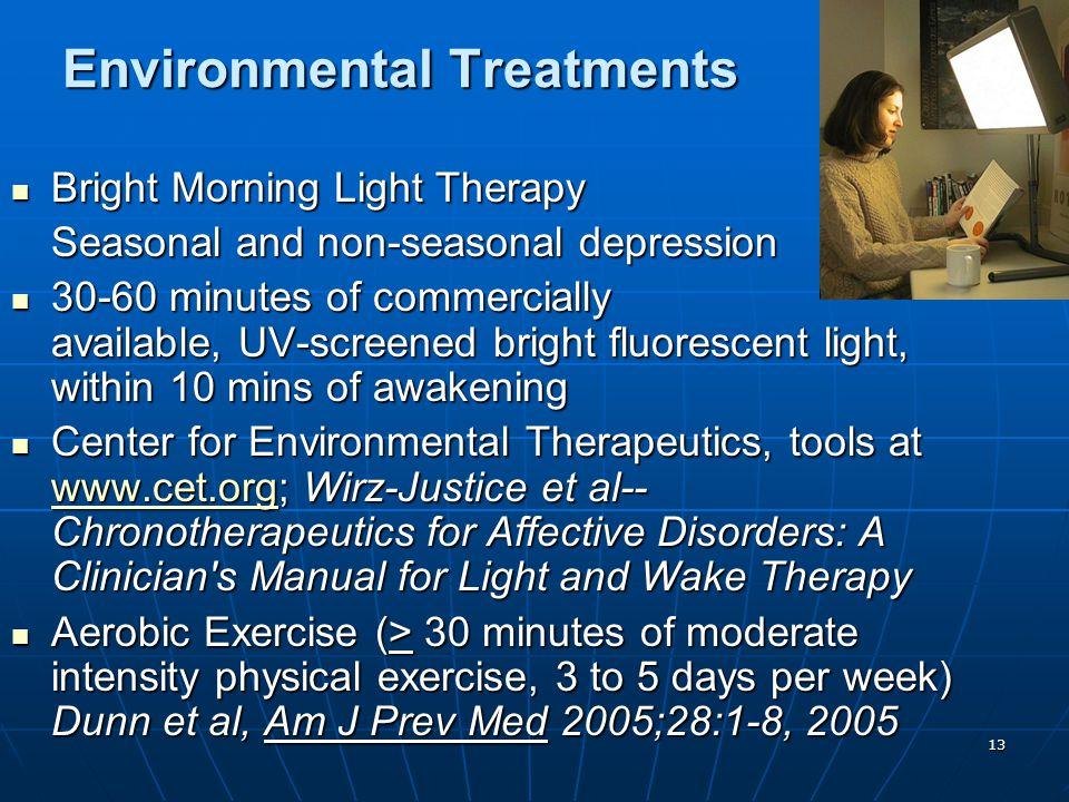 13 Environmental Treatments Bright Morning Light Therapy Bright Morning Light Therapy Seasonal and non-seasonal depression 30-60 minutes of commercial