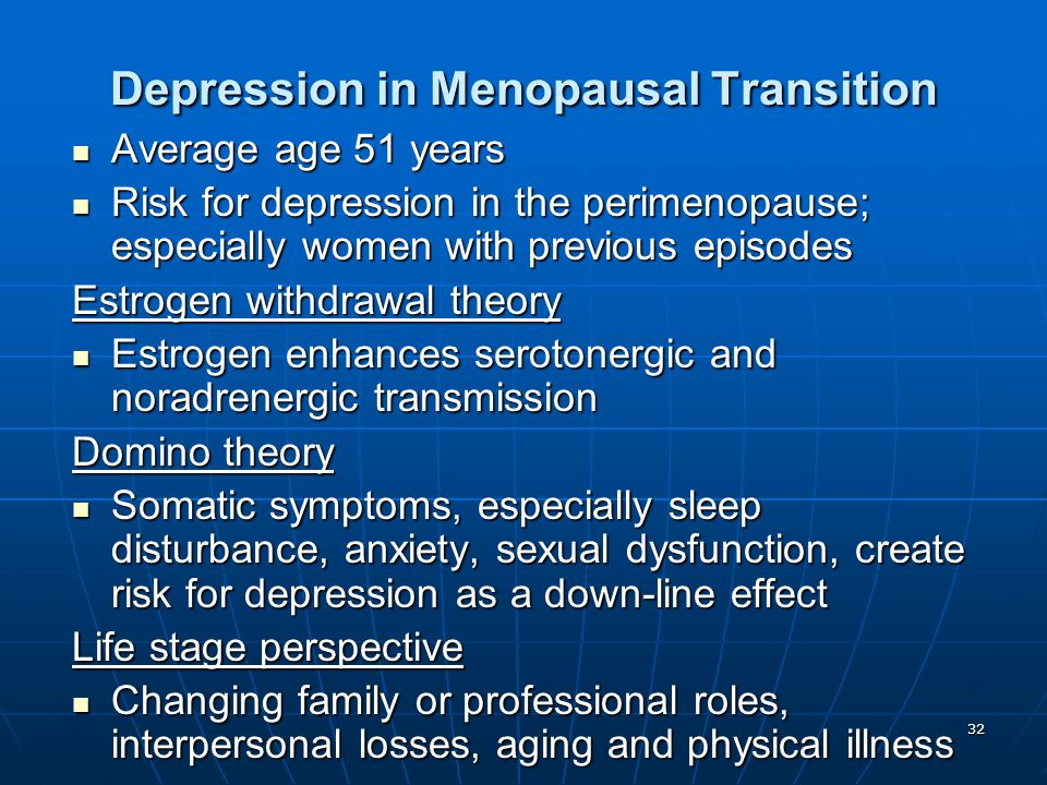 32 Depression in Menopausal Transition Average age 51 years Average age 51 years Risk for depression in the perimenopause; especially women with previ