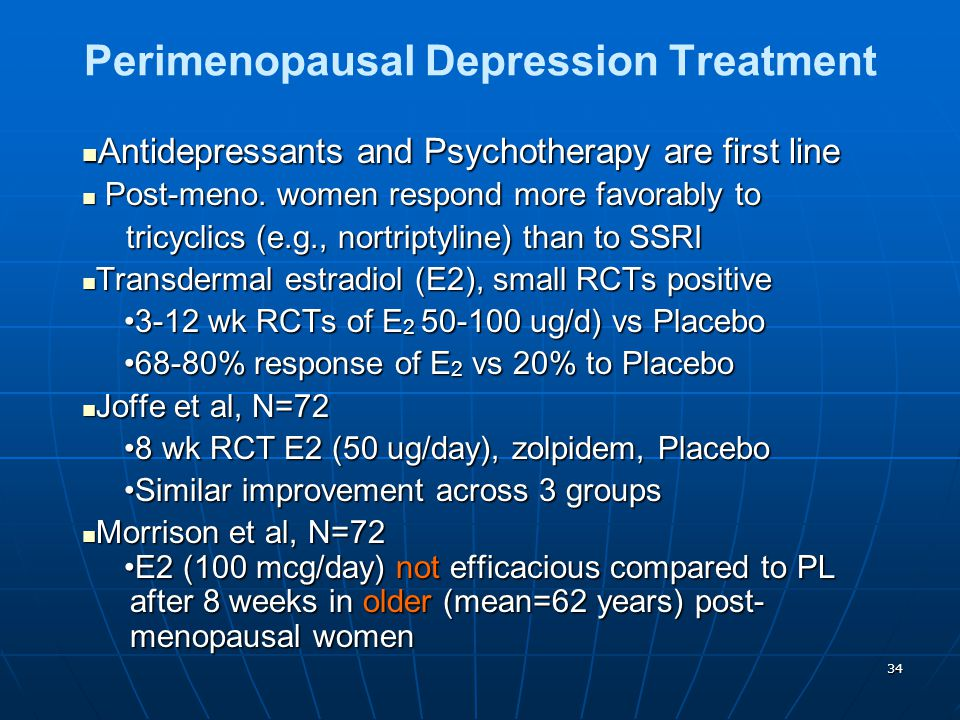 34 Perimenopausal Depression Treatment Antidepressants and Psychotherapy are first line Antidepressants and Psychotherapy are first line Post-meno. wo