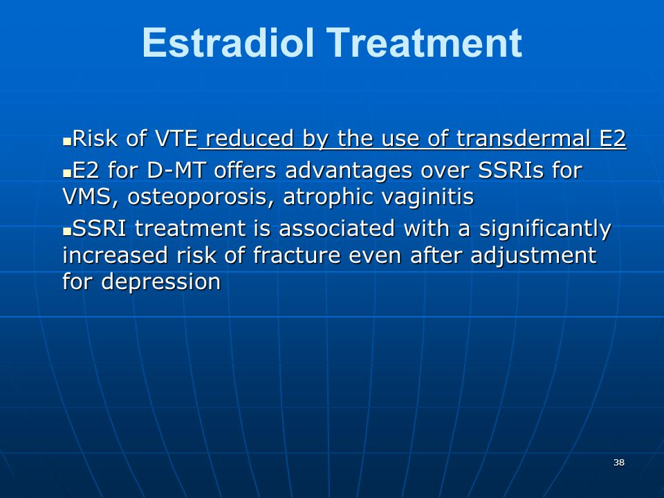 38 Estradiol Treatment Risk of VTE reduced by the use of transdermal E2 Risk of VTE reduced by the use of transdermal E2 E2 for D-MT offers advantages